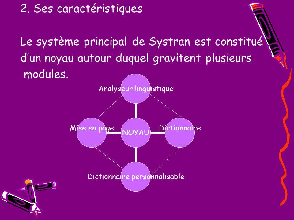 2. Ses caractéristiques Le système principal de Systran est constitué. d'un noyau autour duquel gravitent plusieurs.