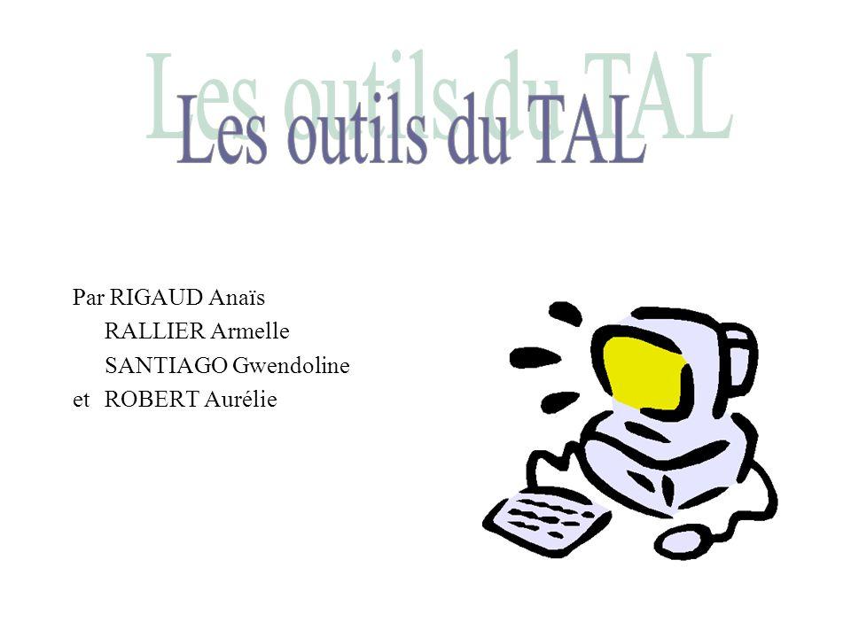 Les outils du TAL Par RIGAUD Anaïs RALLIER Armelle SANTIAGO Gwendoline