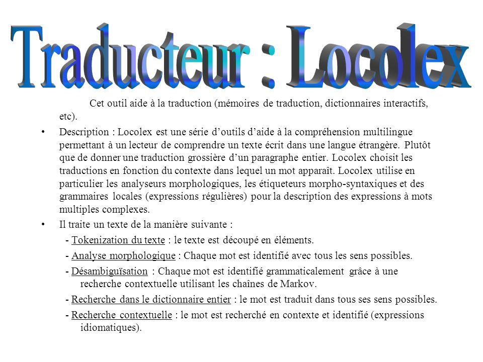 Traducteur : Locolex Cet outil aide à la traduction (mémoires de traduction, dictionnaires interactifs, etc).