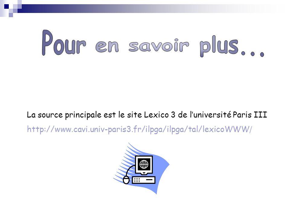 Pour en savoir plus... La source principale est le site Lexico 3 de l'université Paris III.