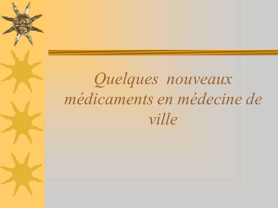 Quelques nouveaux médicaments en médecine de ville