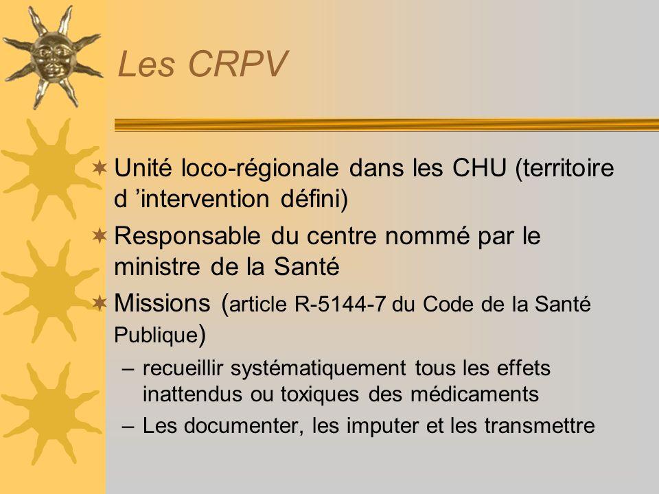 Les CRPV Unité loco-régionale dans les CHU (territoire d 'intervention défini) Responsable du centre nommé par le ministre de la Santé.