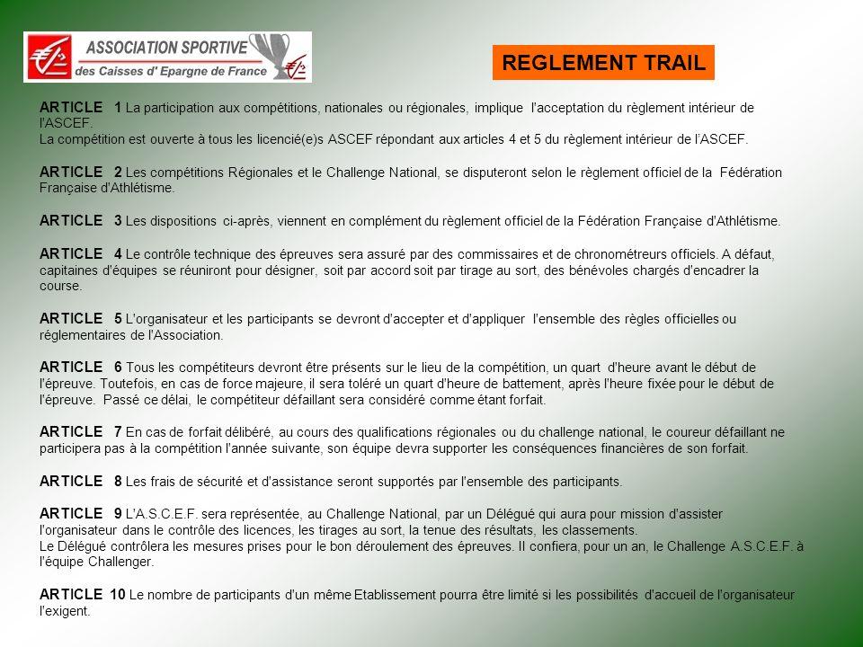 REGLEMENT TRAIL ARTICLE 1 La participation aux compétitions, nationales ou régionales, implique l acceptation du règlement intérieur de l ASCEF.