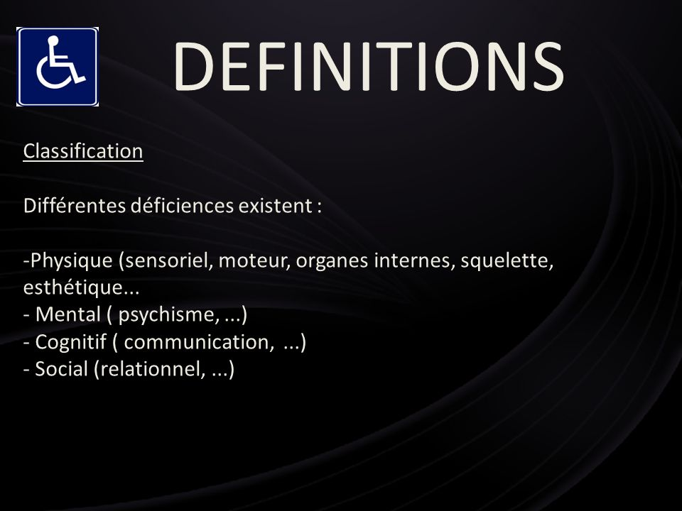 DEFINITIONS Classification Différentes déficiences existent :