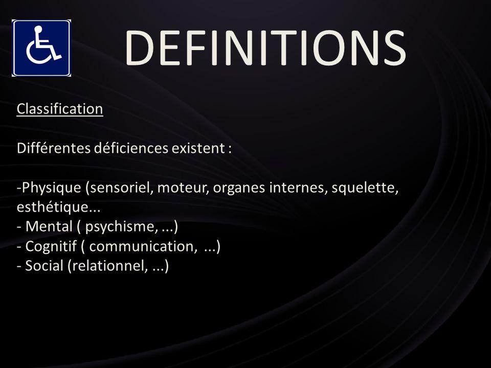 DEFINITIONS Classification Différentes déficiences existent :