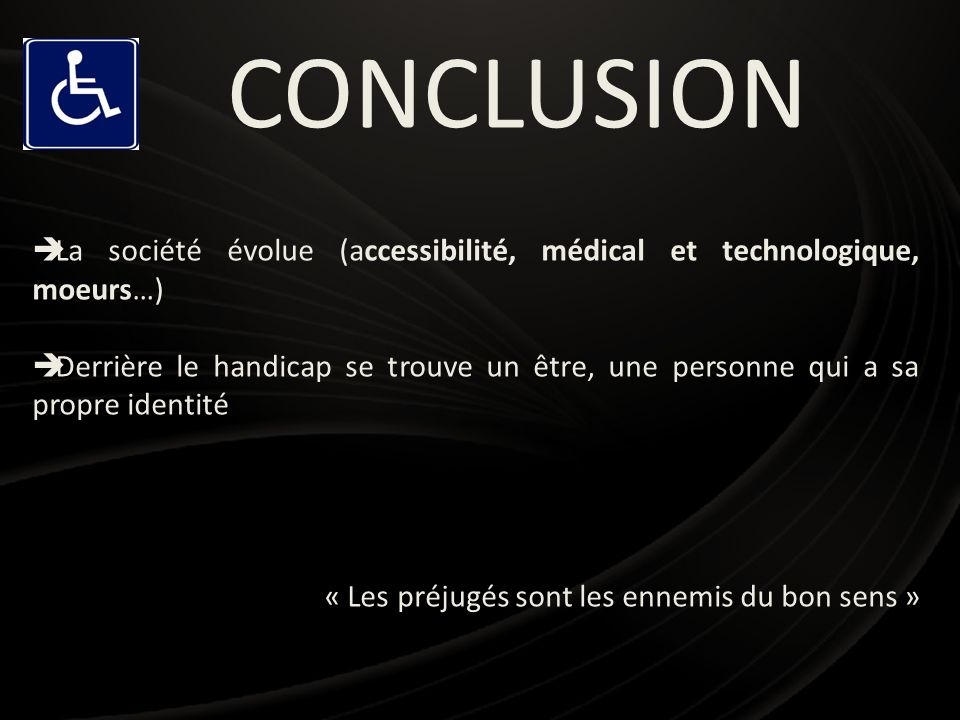 CONCLUSIONLa société évolue (accessibilité, médical et technologique, moeurs…)