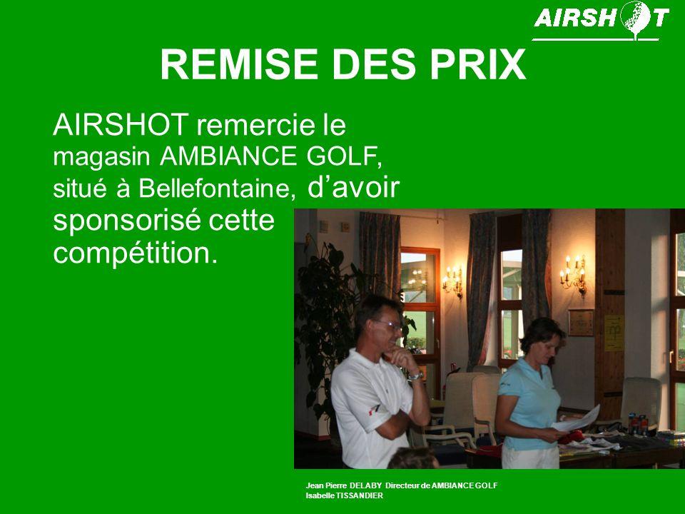 REMISE DES PRIX AIRSHOT remercie le magasin AMBIANCE GOLF, situé à Bellefontaine, d'avoir sponsorisé cette compétition.