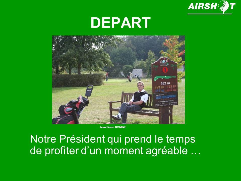 DEPART Jean Pierre NOMINE Notre Président qui prend le temps de profiter d'un moment agréable …