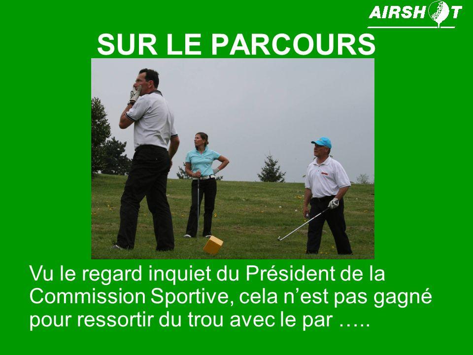 SUR LE PARCOURS Vu le regard inquiet du Président de la Commission Sportive, cela n'est pas gagné pour ressortir du trou avec le par …..