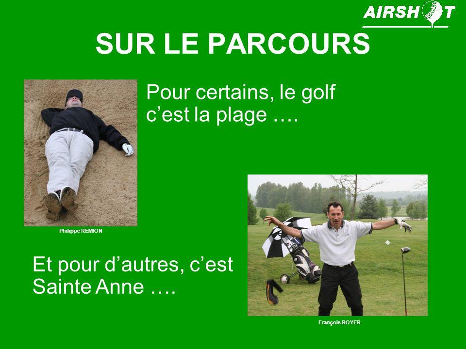 SUR LE PARCOURS Pour certains, le golf c'est la plage ….