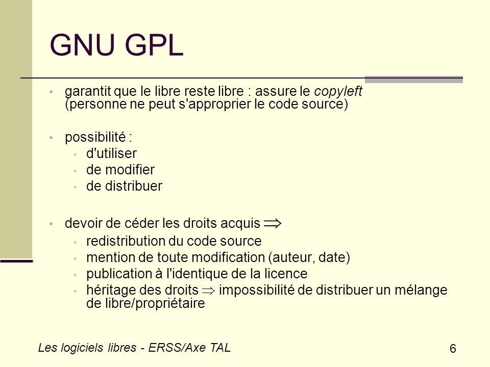 GNU GPL garantit que le libre reste libre : assure le copyleft (personne ne peut s approprier le code source)