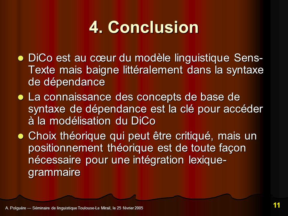 4. Conclusion DiCo est au cœur du modèle linguistique Sens-Texte mais baigne littéralement dans la syntaxe de dépendance.