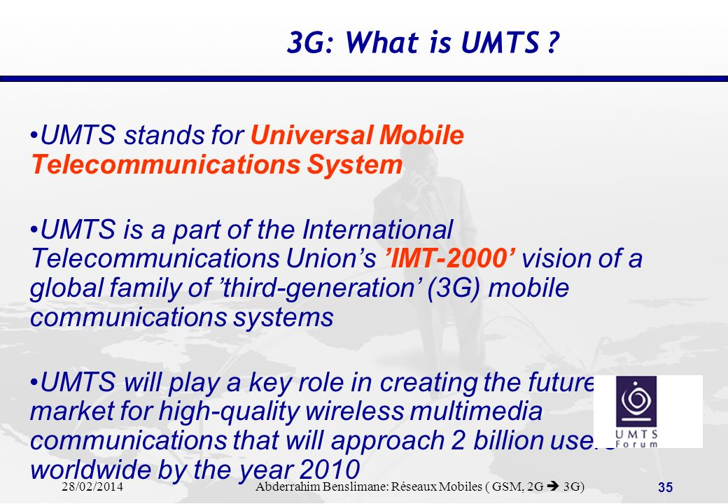3G: What is UMTS UMTS stands for Universal Mobile Telecommunications System
