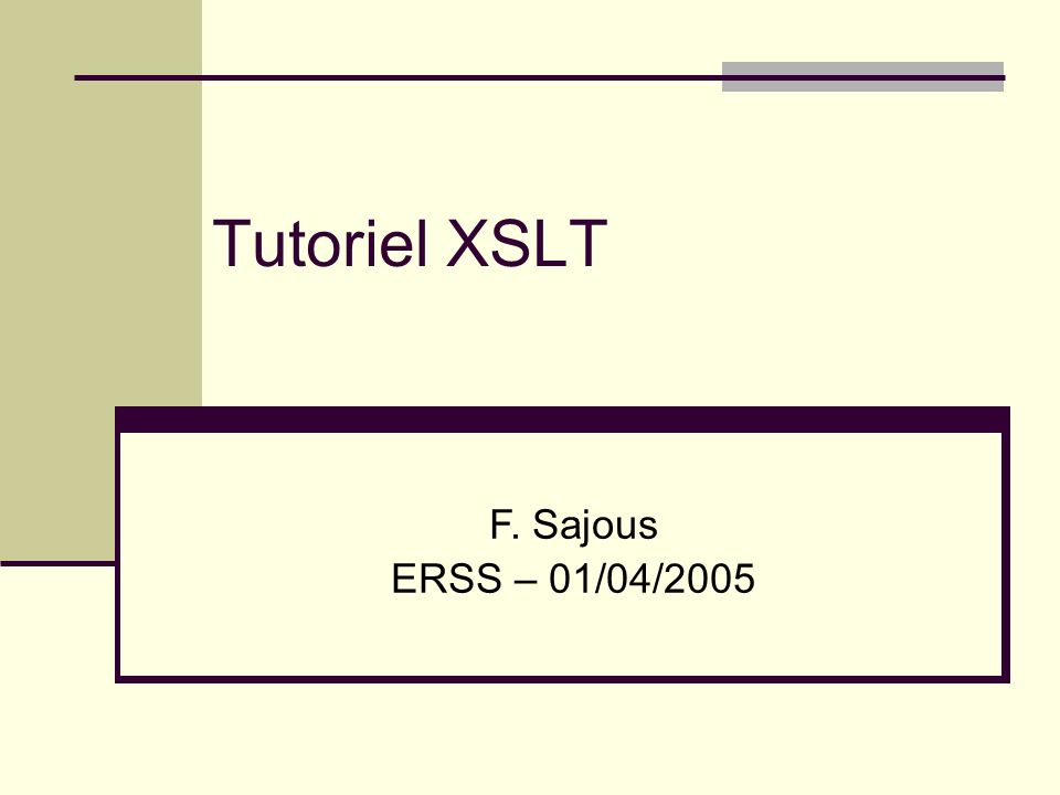 Tutoriel XSLT F. Sajous ERSS – 01/04/2005