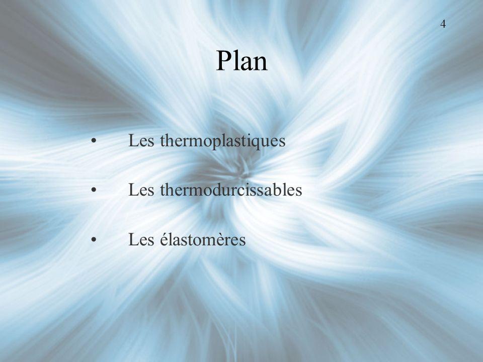 4 Plan Les thermoplastiques Les thermodurcissables Les élastomères
