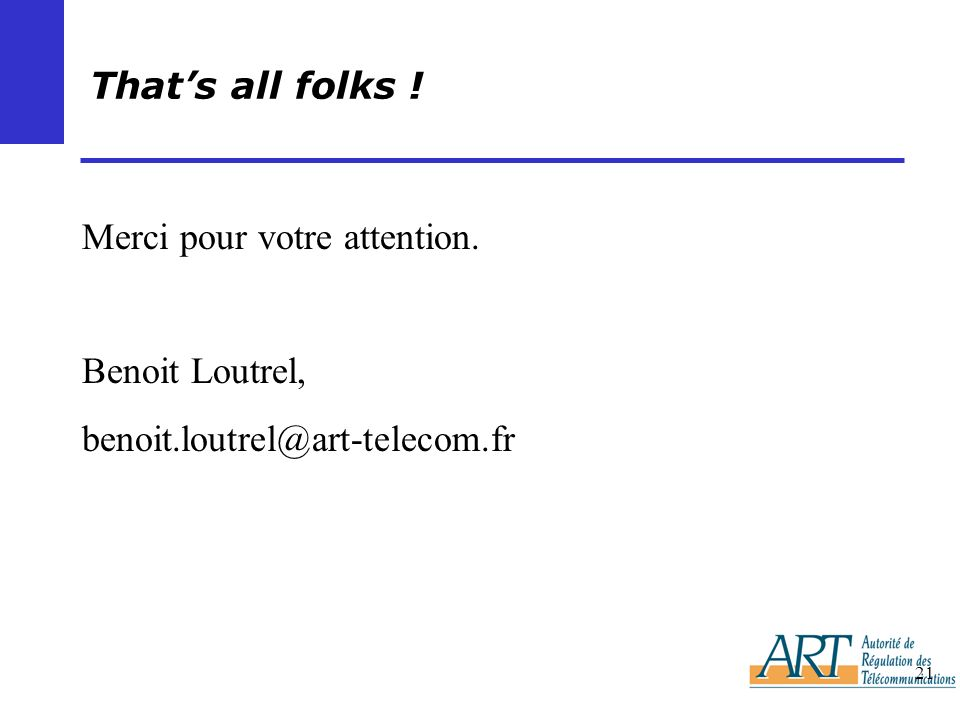 That's all folks ! Merci pour votre attention. Benoit Loutrel, benoit.loutrel@art-telecom.fr