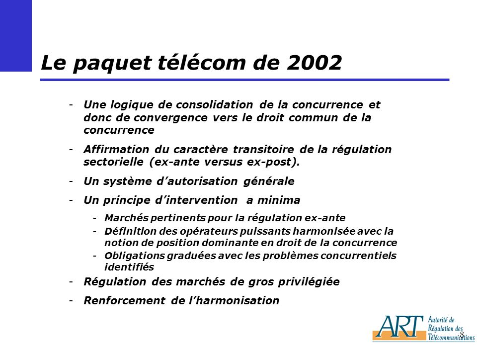 Le paquet télécom de 2002 Une logique de consolidation de la concurrence et donc de convergence vers le droit commun de la concurrence.