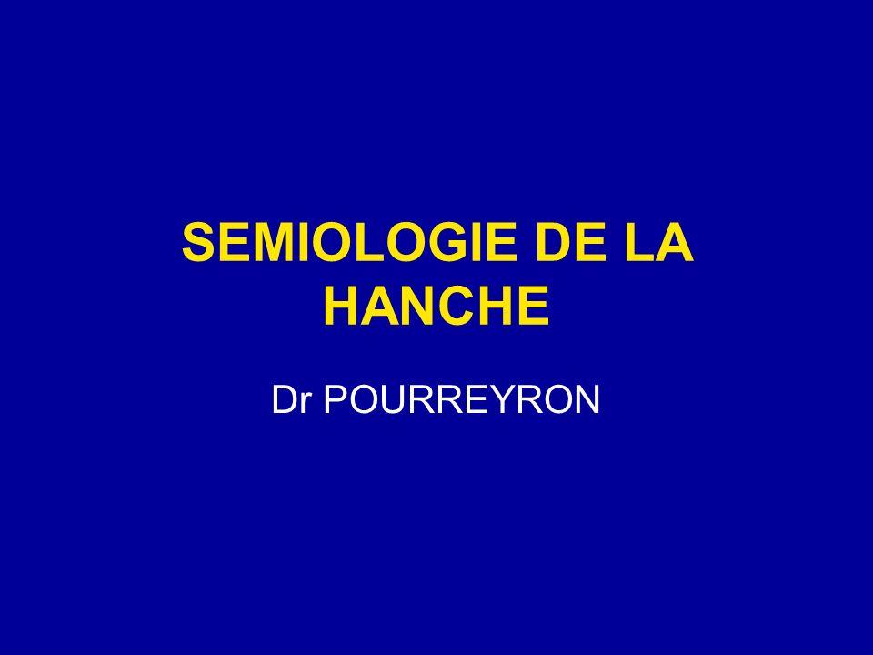 SEMIOLOGIE DE LA HANCHE