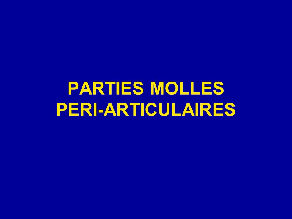PARTIES MOLLES PERI-ARTICULAIRES
