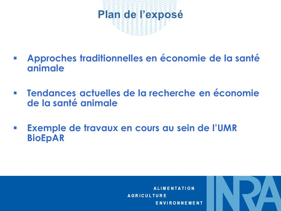 Plan de l'exposé Approches traditionnelles en économie de la santé animale. Tendances actuelles de la recherche en économie de la santé animale.