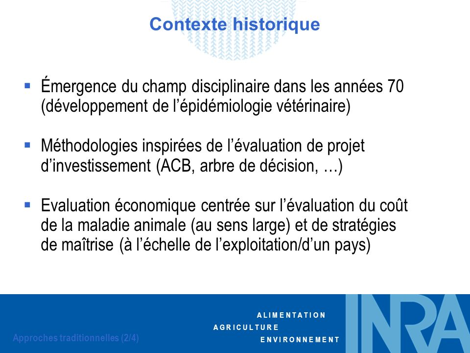 Contexte historique Émergence du champ disciplinaire dans les années 70 (développement de l'épidémiologie vétérinaire)