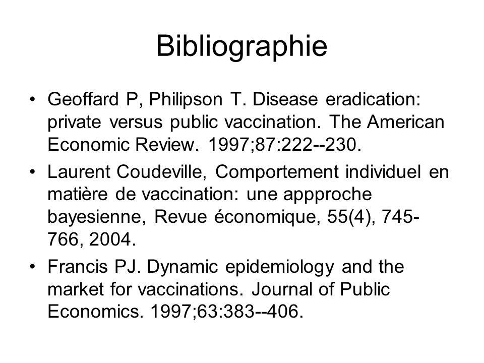 Bibliographie Geoffard P, Philipson T. Disease eradication: private versus public vaccination. The American Economic Review. 1997;87: