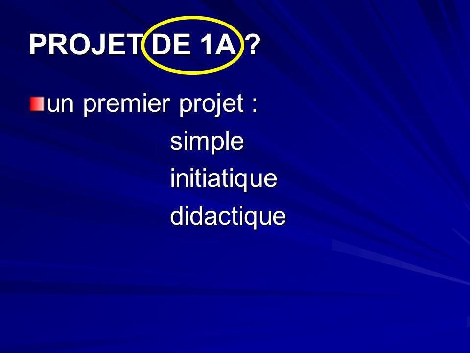 PROJET DE 1A un premier projet : simple initiatique didactique