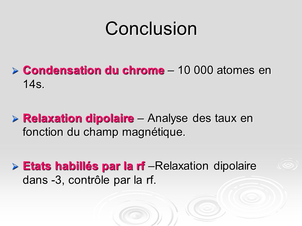 Conclusion Condensation du chrome – 10 000 atomes en 14s.