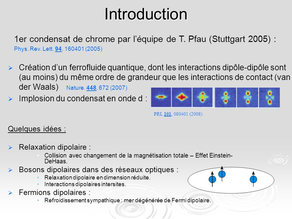 Introduction 1er condensat de chrome par l'équipe de T. Pfau (Stuttgart 2005) : Phys. Rev. Lett. 94, 160401 (2005)