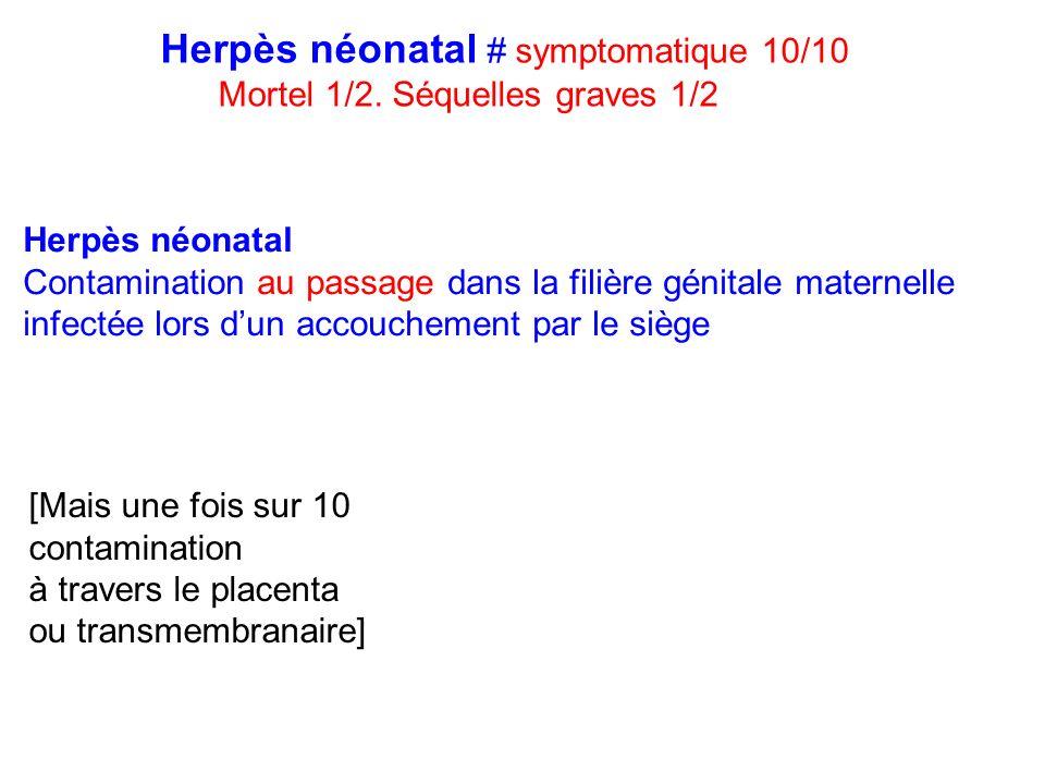 Herpès néonatal # symptomatique 10/10