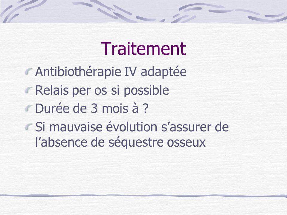 Traitement Antibiothérapie IV adaptée Relais per os si possible