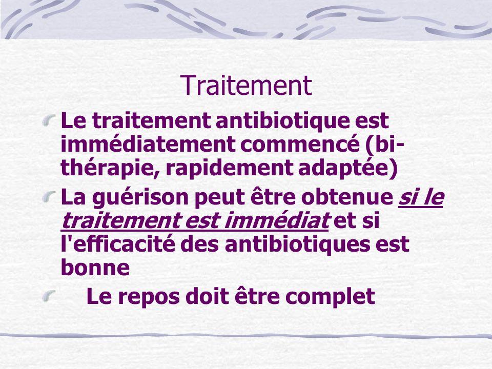 Traitement Le traitement antibiotique est immédiatement commencé (bi-thérapie, rapidement adaptée)