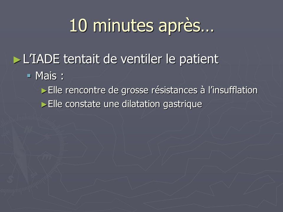 10 minutes après… L'IADE tentait de ventiler le patient Mais :