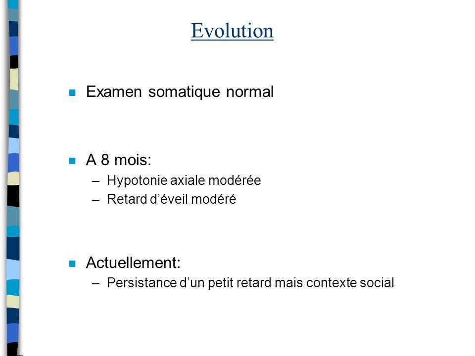 Evolution Examen somatique normal A 8 mois: Actuellement: