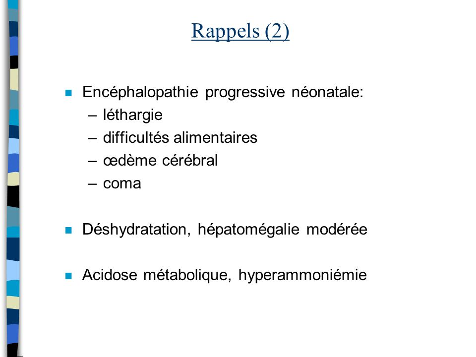 Rappels (2) Encéphalopathie progressive néonatale: léthargie