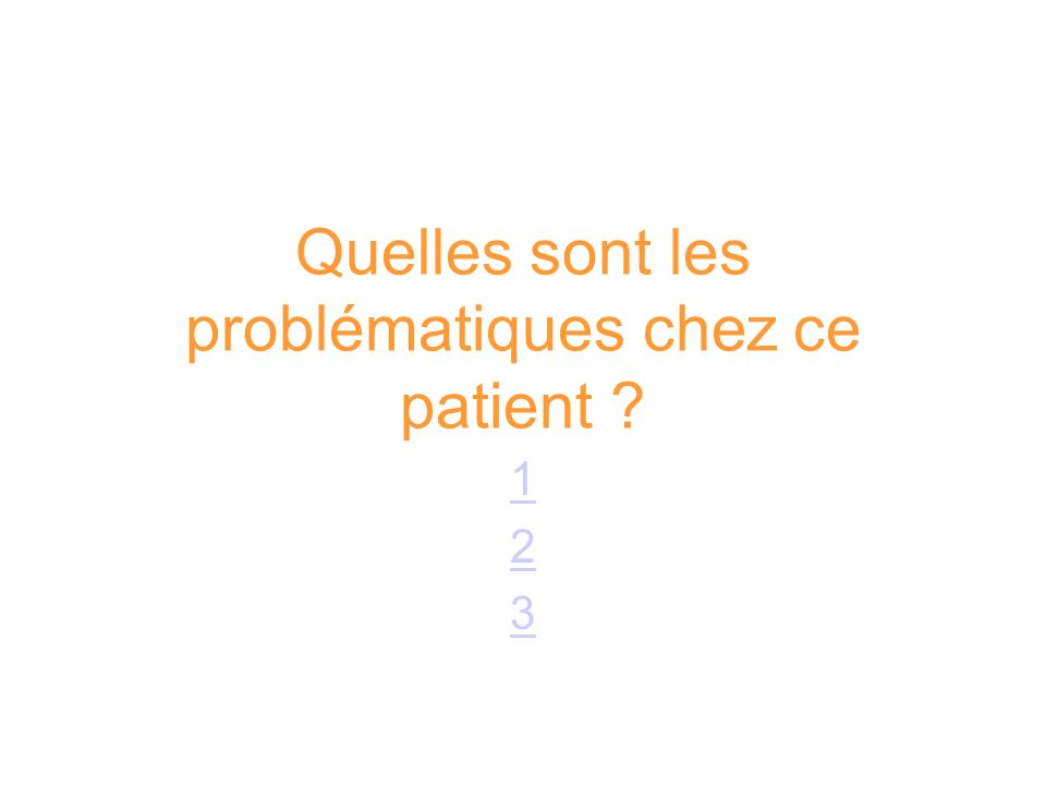 Quelles sont les problématiques chez ce patient