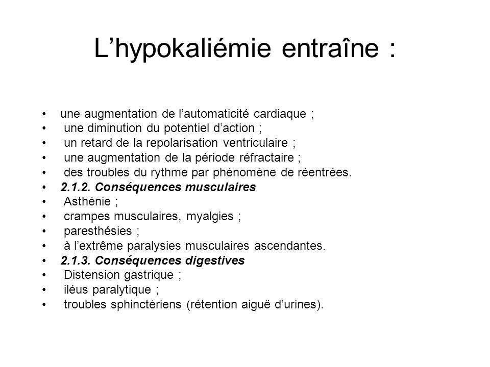 L'hypokaliémie entraîne :