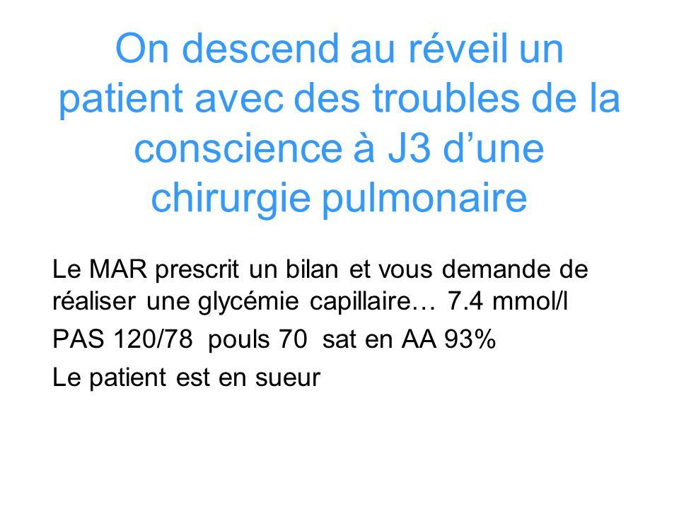 On descend au réveil un patient avec des troubles de la conscience à J3 d'une chirurgie pulmonaire
