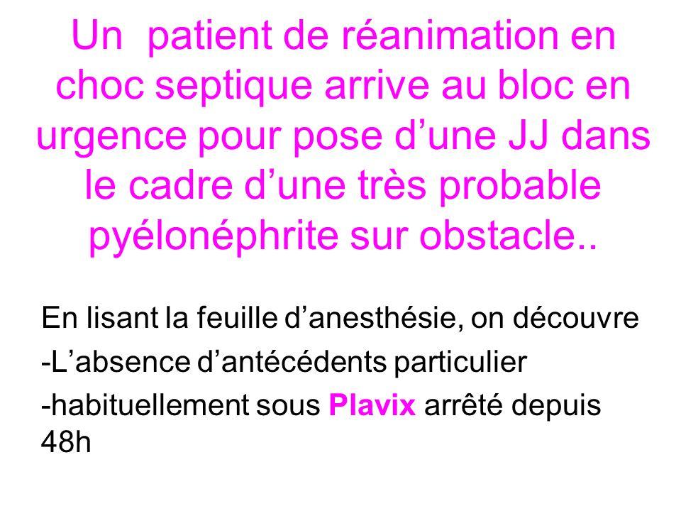 Un patient de réanimation en choc septique arrive au bloc en urgence pour pose d'une JJ dans le cadre d'une très probable pyélonéphrite sur obstacle..