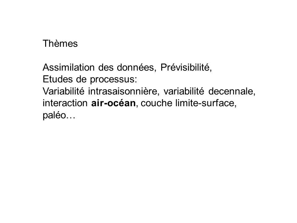 Thèmes Assimilation des données, Prévisibilité, Etudes de processus: