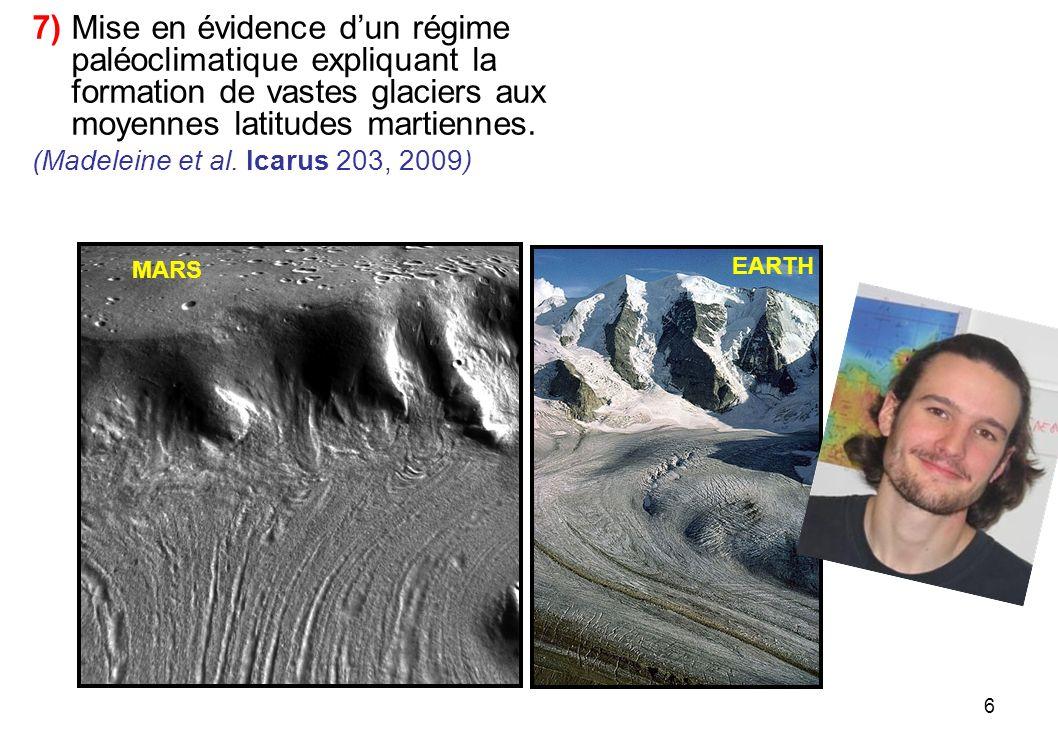 7) Mise en évidence d'un régime paléoclimatique expliquant la formation de vastes glaciers aux moyennes latitudes martiennes.