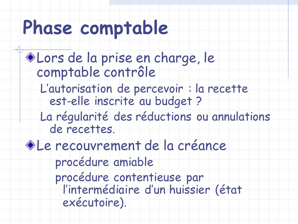 Phase comptable Lors de la prise en charge, le comptable contrôle