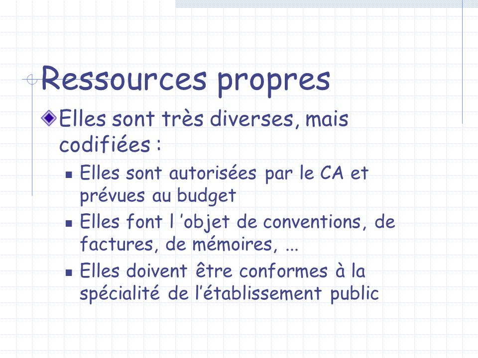 Ressources propres Elles sont très diverses, mais codifiées :
