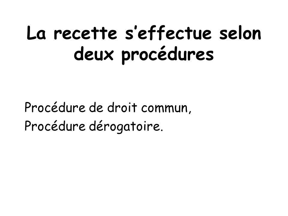 La recette s'effectue selon deux procédures