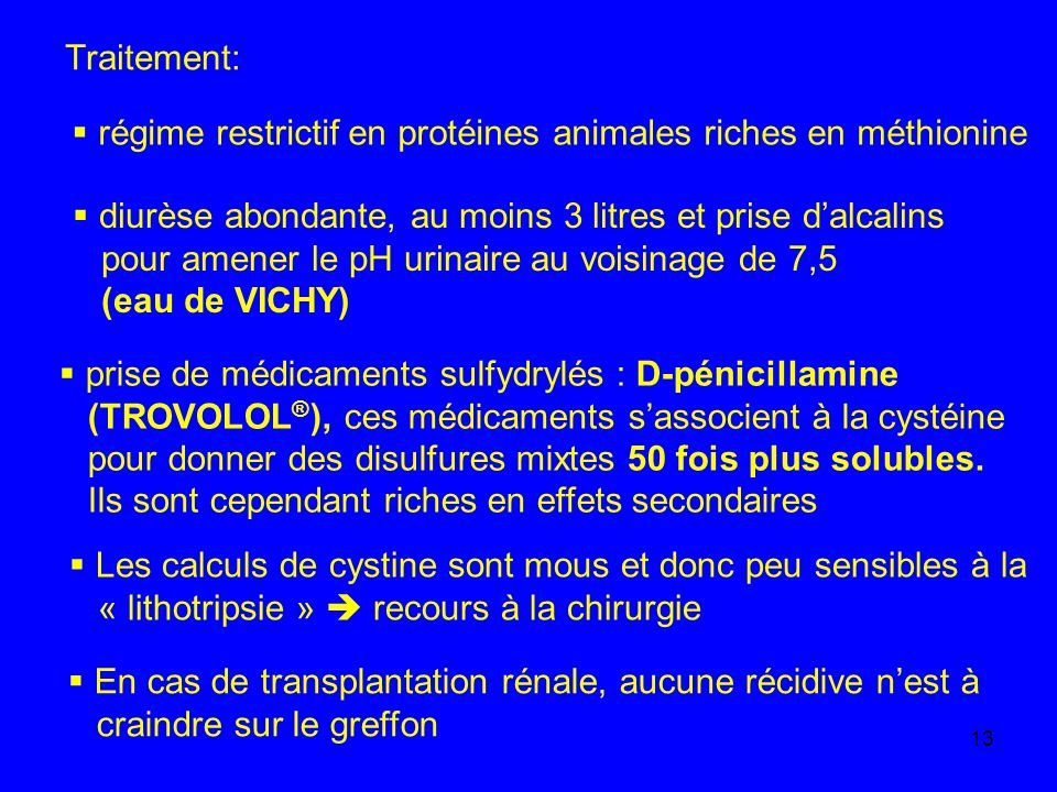 Traitement: régime restrictif en protéines animales riches en méthionine. diurèse abondante, au moins 3 litres et prise d'alcalins.