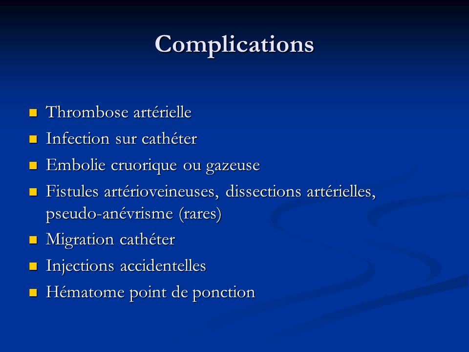 Complications Thrombose artérielle Infection sur cathéter