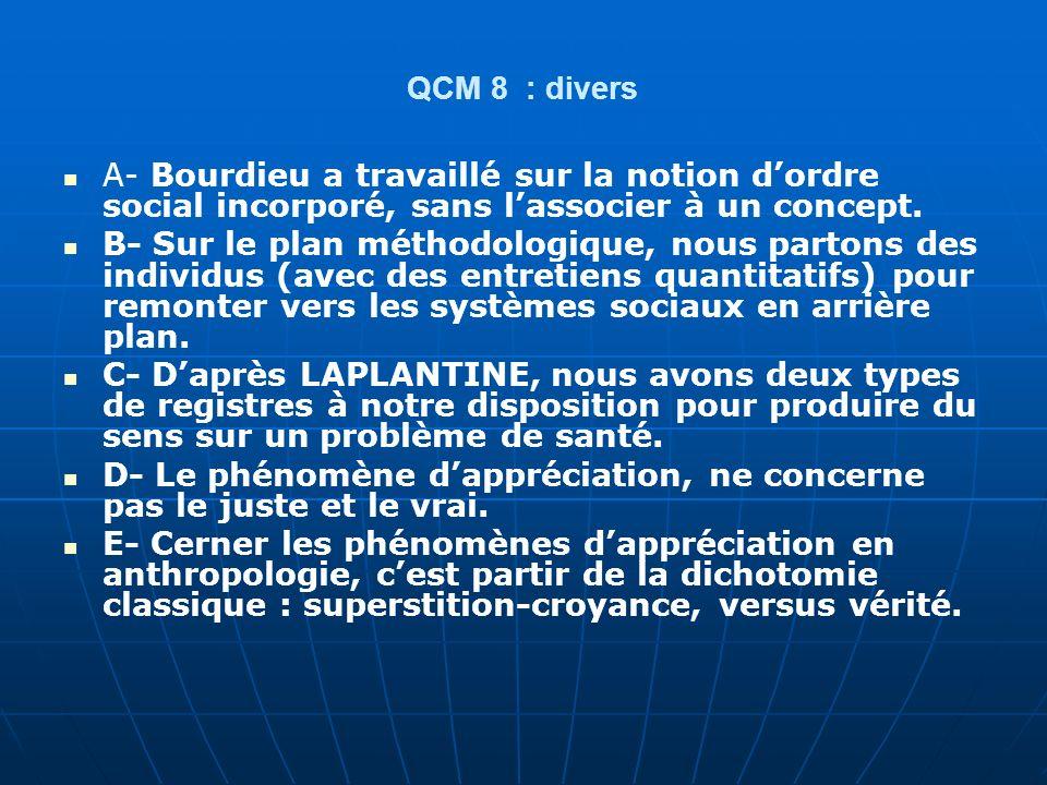 QCM 8 : divers A- Bourdieu a travaillé sur la notion d'ordre social incorporé, sans l'associer à un concept.
