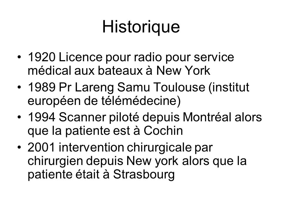 Historique 1920 Licence pour radio pour service médical aux bateaux à New York. 1989 Pr Lareng Samu Toulouse (institut européen de télémédecine)