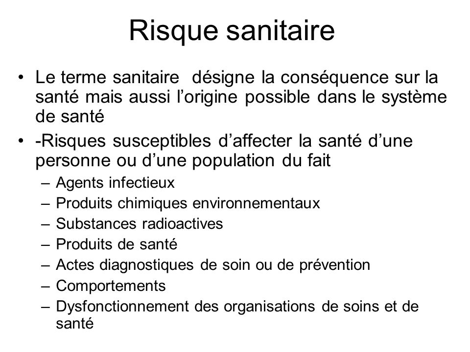 Risque sanitaire Le terme sanitaire désigne la conséquence sur la santé mais aussi l'origine possible dans le système de santé.