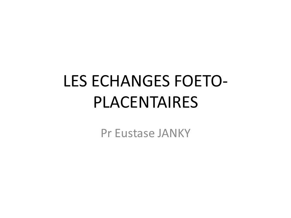 LES ECHANGES FOETO-PLACENTAIRES